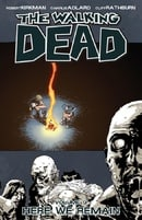 The Walking Dead Volume 9: Here We Remain: Here We Remain v. 9
