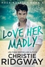 Love Her Madly (Rock Royalty #2)