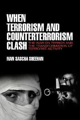 When Terrorism and Counterterrorism Clash:  The War on Terror and the Transformation of Terrorist Activity