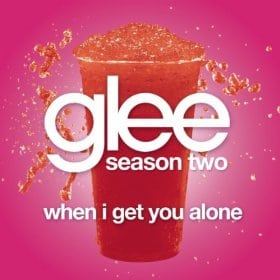 When I Get You Alone (Glee Cast Version)