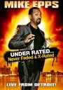 Mike Epps: Under Rated... Never Faded & X-Rated