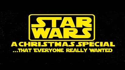 Star Wars Christmas Special... That Everyone Really Wanted.